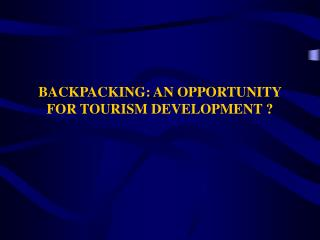 BACKPACKING: AN OPPORTUNITY FOR TOURISM DEVELOPMENT