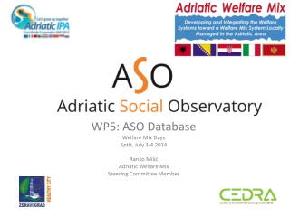 WP5: ASO  Database Welfare Mix Days Sptit ,  July  3-4 2014 Ranko Milić Adriatic  Welfare Mix