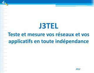 J3TEL Teste et mesure vos réseaux et vos applicatifs en toute indépendance