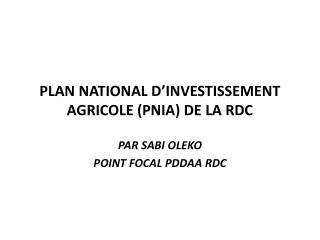 PLAN NATIONAL D'INVESTISSEMENT AGRICOLE (PNIA) DE LA RDC