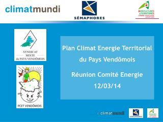 Plan Climat Energie Territorial du Pays Vendômois Réunion Comité Energie  12/03/14