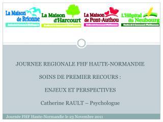 JOURNEE REGIONALE FHF HAUTE-NORMANDIE  SOINS DE PREMIER RECOURS : ENJEUX ET PERSPECTIVES