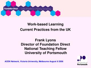 Work-based Learning Current Practices from the UK Frank Lyons  Director of Foundation Direct
