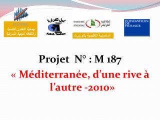 Projet   N ° : M 187 «  Méditerranée, d'une rive à l'autre  -2010»