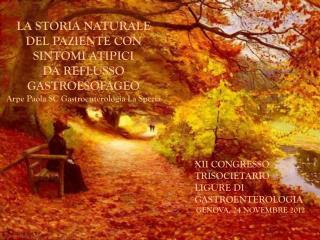 XII CONGRESSO  TRISOCIETARIO LIGURE DI  GASTROENTEROLOGIA GENOVA, 24 NOVEMBRE 2012