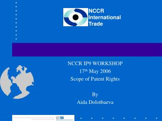 NCCR IP9 WORKSHOP 17 th  May 2006 Scope of Patent Rights By Aida Dolotbaeva