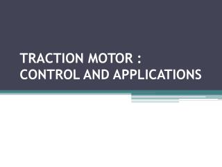 TRACTION MOTOR : CONTROL AND APPLICATIONS