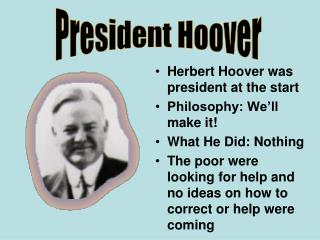 Herbert Hoover was president at the start Philosophy: We'll make it! What He Did: Nothing
