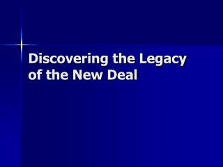 Discovering the Legacy of the New Deal
