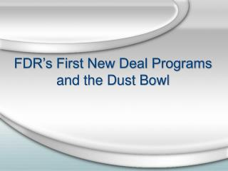 FDR's First New Deal Programs and the Dust Bowl