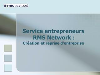 Service entrepreneurs  RMS Network  :  Création et reprise d'entreprise