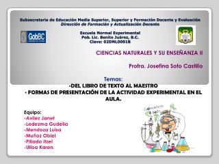 CIENCIAS NATURALES Y SU ENSEÑANZA II Profra . Josefina Soto Castillo Temas: