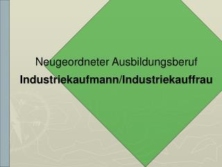Neugeordneter Ausbildungsberuf Industriekaufmann/Industriekauffrau