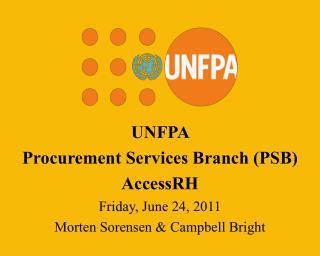 UNFPA  Procurement Services Branch PSB AccessRH  Friday, June 24, 2011 Morten Sorensen  Campbell Bright