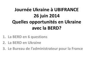 Journée Ukraine à UBIFRANCE 26 juin 2014 Quelles opportunités en Ukraine avec  l a BERD?