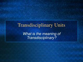 Transdisciplinary Units