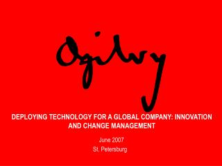 DEPLOYING TECHNOLOGY FOR A GLOBAL COMPANY: INNOVATION AND CHANGE MANAGEMENT