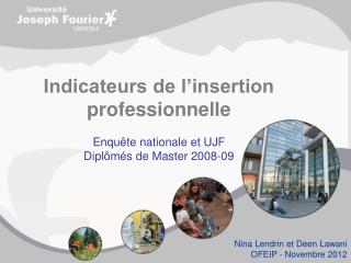 Indicateurs de l�insertion professionnelle  Enqu�te nationale et UJF  Dipl�m�s de Master 2008-09