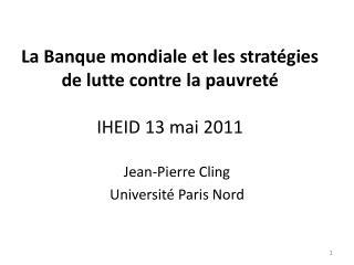 La Banque mondiale et les stratégies de lutte contre la pauvreté IHEID 13 mai 2011