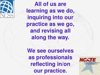 All of us are  learning as we do, inquiring into our practice as we go, and revising all along the way.  We see ourselve