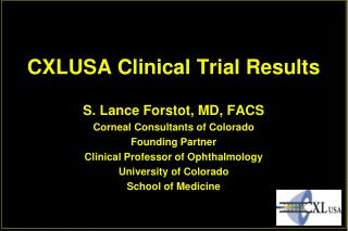 CXLUSA Clinical Trial Results S. Lance  Forstot , MD, FACS Corneal Consultants of Colorado