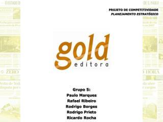 Grupo 5: Paulo Marques Rafael Ribeiro Rodrigo Borges Rodrigo  Prieto Ricardo Rocha