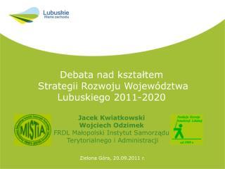 Debata nad kształtem  Strategii Rozwoju Województwa Lubuskiego 2011-2020 Jacek Kwiatkowski