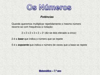 Quando queremos multiplicar repetidamente o mesmo número recorre-se com frequência à notação: