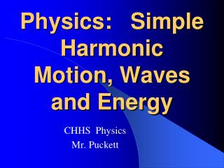 Physics:   Simple Harmonic Motion, Waves and Energy