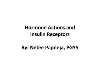 Hormone Actions and Insulin Receptors By: Netee Papneja, PGY5