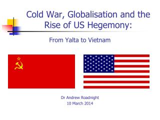 Cold War, Globalisation and the Rise of US Hegemony: