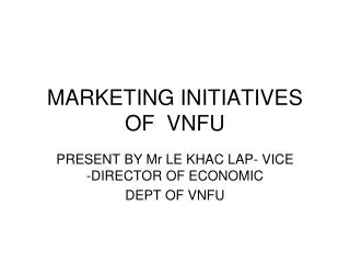 MARKETING INITIATIVES OF  VNFU
