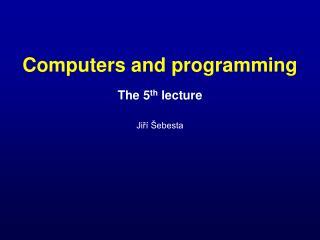 The 5 th  lecture Jiří Šebesta