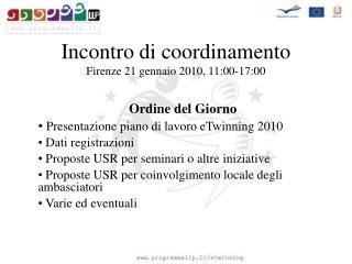 Incontro di coordinamento Firenze 21 gennaio 2010, 11:00-17:00