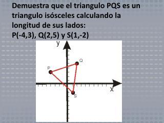 Para que un triangulo sea isósceles dos de sus lados deben ser iguales. d QS   =   d SP