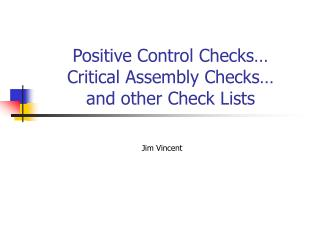 Positive Control Checks… Critical Assembly Checks… and other Check Lists
