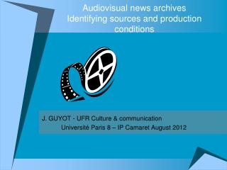 Audiovisual  news archives Identifying  sources and production conditions
