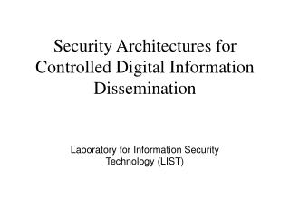 Security Architectures for Controlled Digital Information Dissemination
