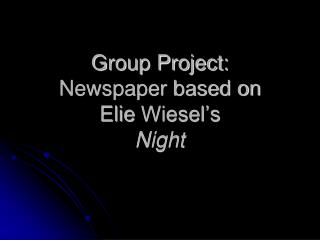 Group Project: Newspaper based on  Elie Wiesel s  Night