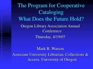 The Program for Cooperative Cataloging What Does the Future Hold?