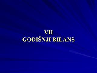 VII GODIŠNJI BILANS