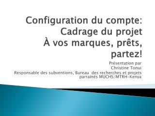 Configuration  du  compte :  Cadrage du projet À vos marques, prêts, partez!