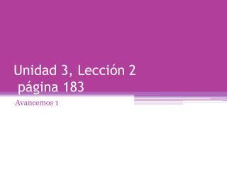 Unidad  3,  Lecci ó n 2 página  183