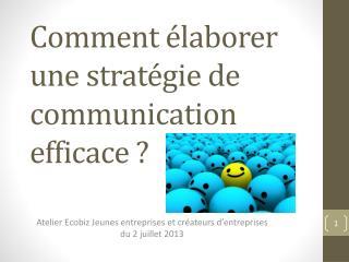 Comment élaborer une stratégie de communication efficace ?