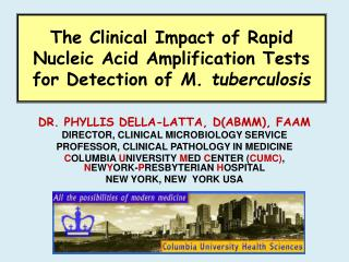 DR. PHYLLIS DELLA-LATTA, D(ABMM), FAAM DIRECTOR, CLINICAL MICROBIOLOGY SERVICE