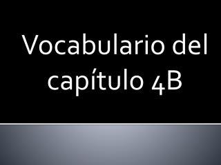 Vocabulario  del  capítulo  4B