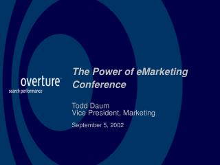 The Power of eMarketing Conference Todd Daum Vice President, Marketing   September 5, 2002