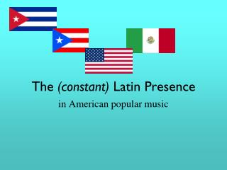 The  (constant)  Latin Presence