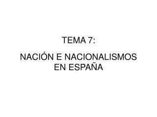 TEMA 7: NACIÓN E NACIONALISMOS EN ESPAÑA