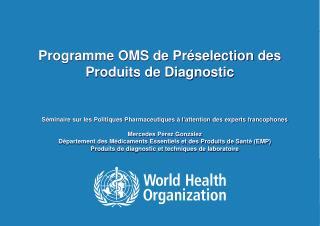 Programme OMS de  Préselection des  Produits  de Diagnostic
